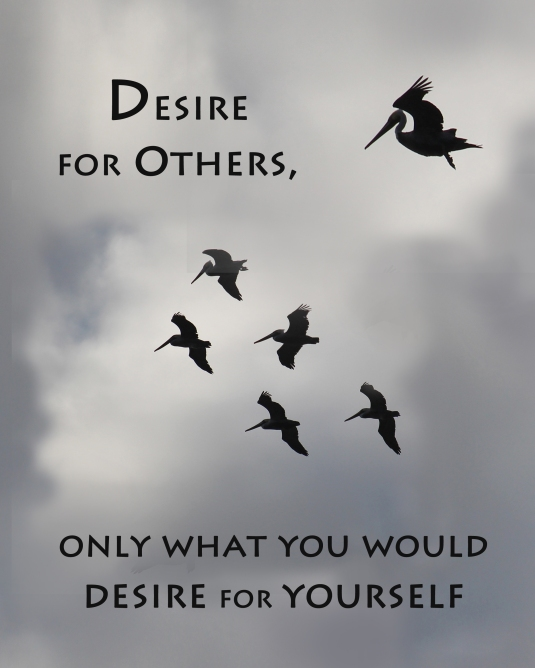 Desire for others only what you would desire for yourself.