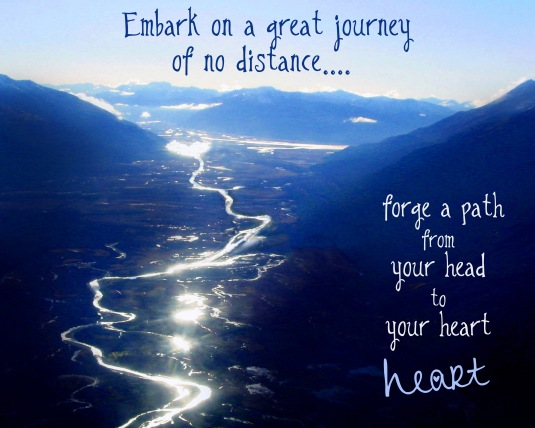 An inspirational quote about taking the journey from you head to your heart.