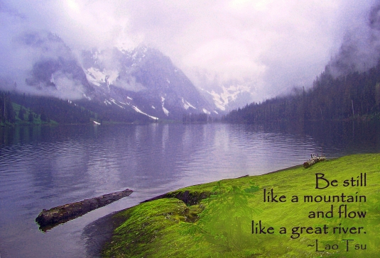 Lao Tzu quote about being still like a mountain and flowing like a great river.