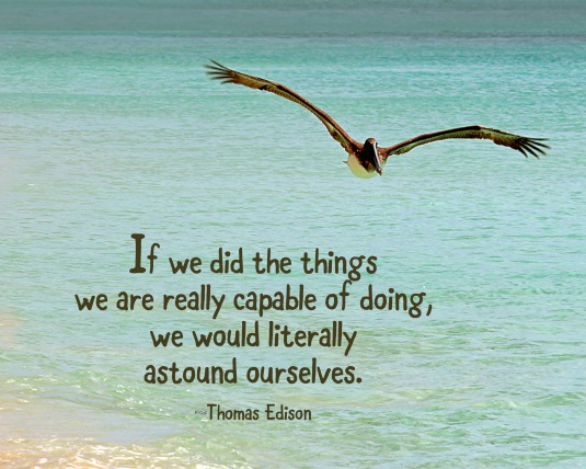 Thomas Edison quote about our capabilities.