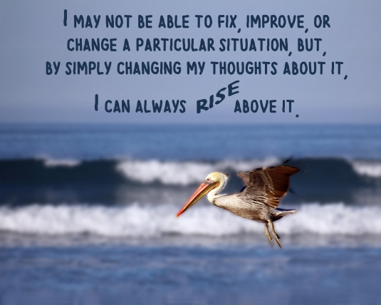 An affirmation about changing our thoughts and rising above challenging situations.
