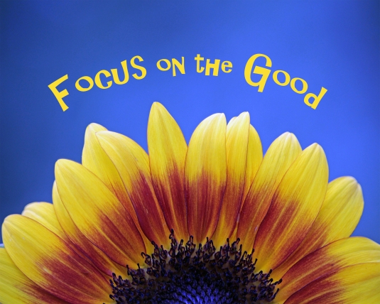 Inspirational words: Focus on the Good