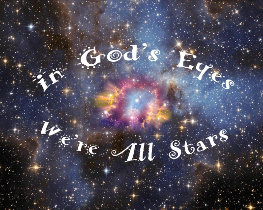 Inspirational quote: In God's eyes, we're all stars.