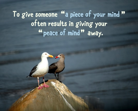 "An inspirational quote about giving someone a ""piece of our mind"" and our ""peace of mind""."