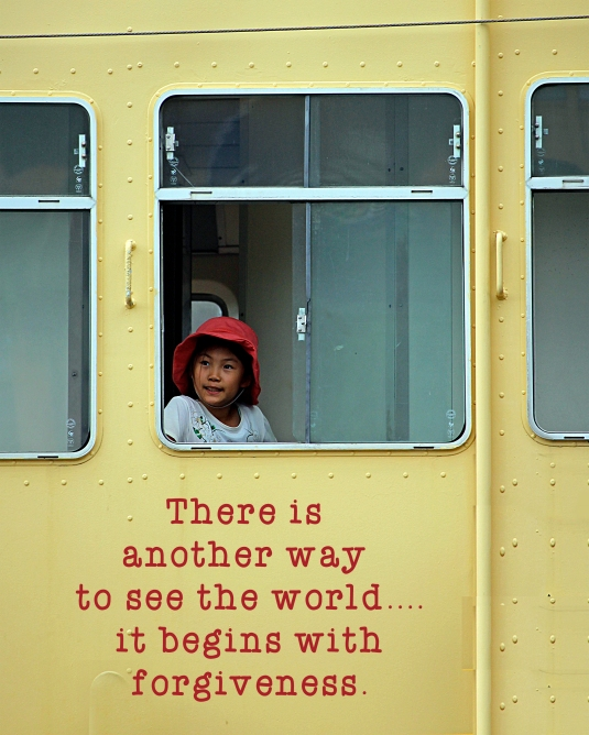 There is another way to see the world....it begins with forgiveness.