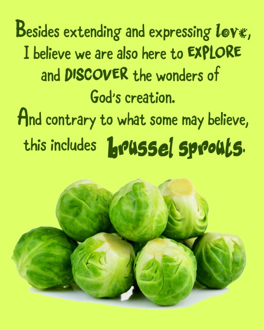 A bit of humor about life and brussel sprouts.