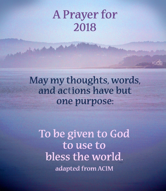 A prayer for 2018 about using my thoughts, words, and actions to bless the world.