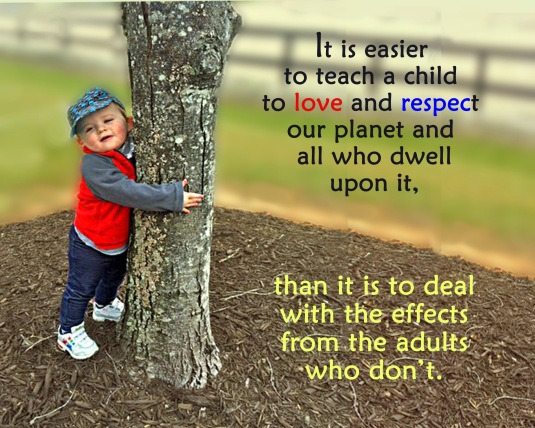 An inspirational quote about teaching children to love and respect our planet and all that dwells upon it.
