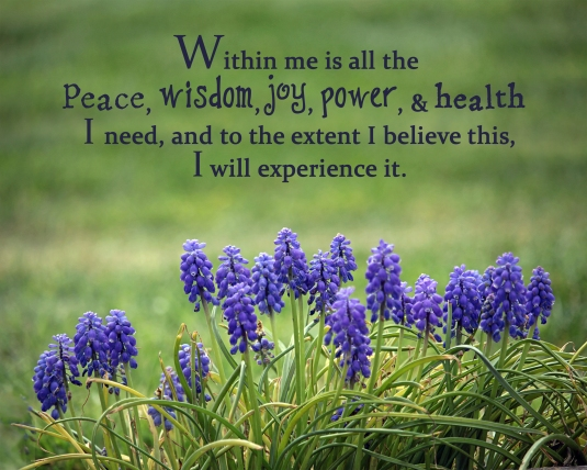 An affirmation about the peace, joy, power, wisdom, and health within us.