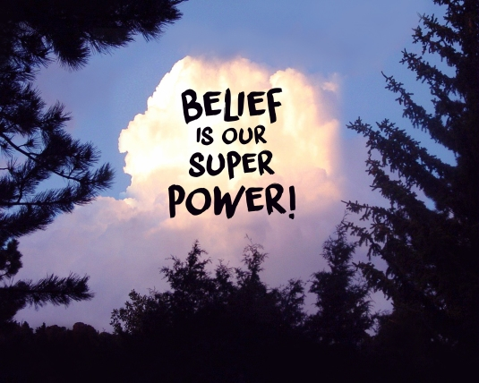An inspirational quote: Belief is our super power.