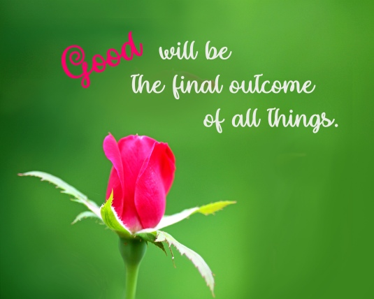 An affiramation about good being the final outcome of all things.