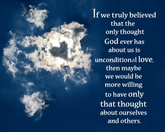 An inspirational quote about entertaining only unconditional loving thoughts about ourselves and others.