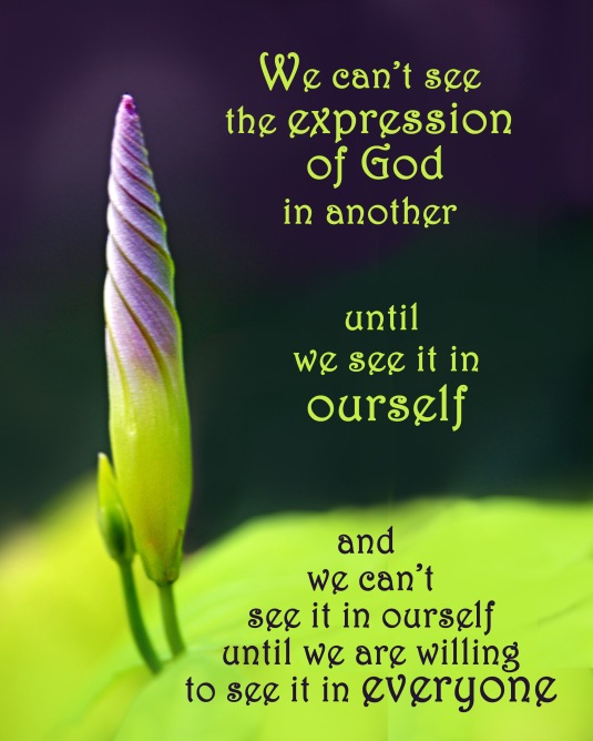 An inspirational quote about seeing the expression of God in ourselves and others.