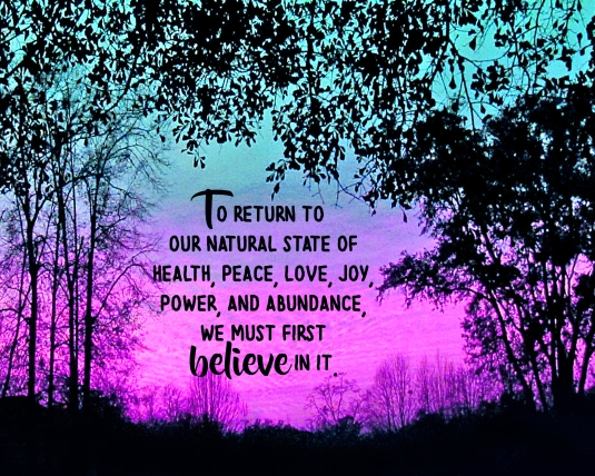 An inspirational quote about believing in and returning to our natural state.