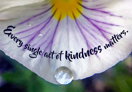 Every single act of kindness matters.