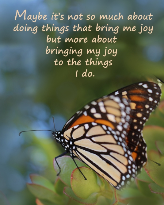 And inspirational quote about bringing joy to the things we do.