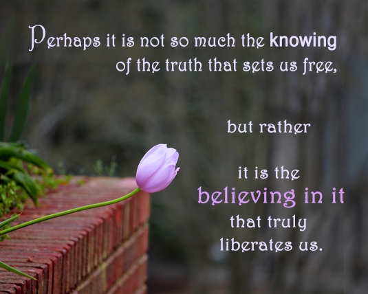 An inspiration quote about knowing and believing in the truth.