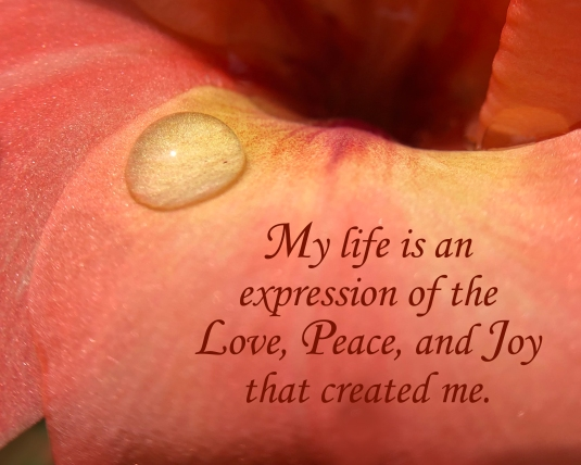 An affirmation about life being an expression of Love, Peace, and Joy.