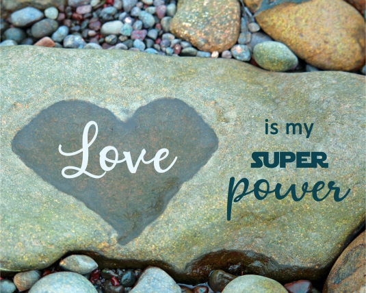 Love is my super power.