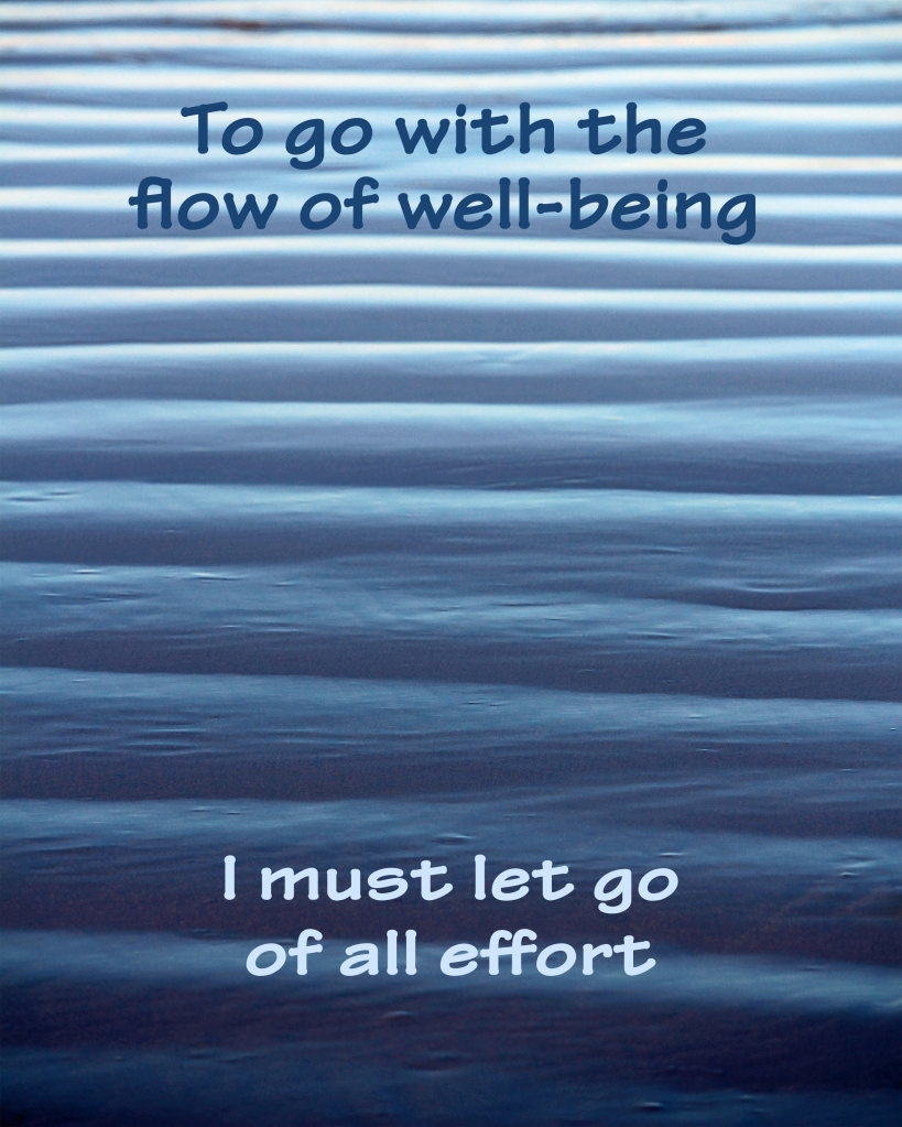 An inspirational quote about letting go of all effort and allowing ourselves to go with the flow of well-being.