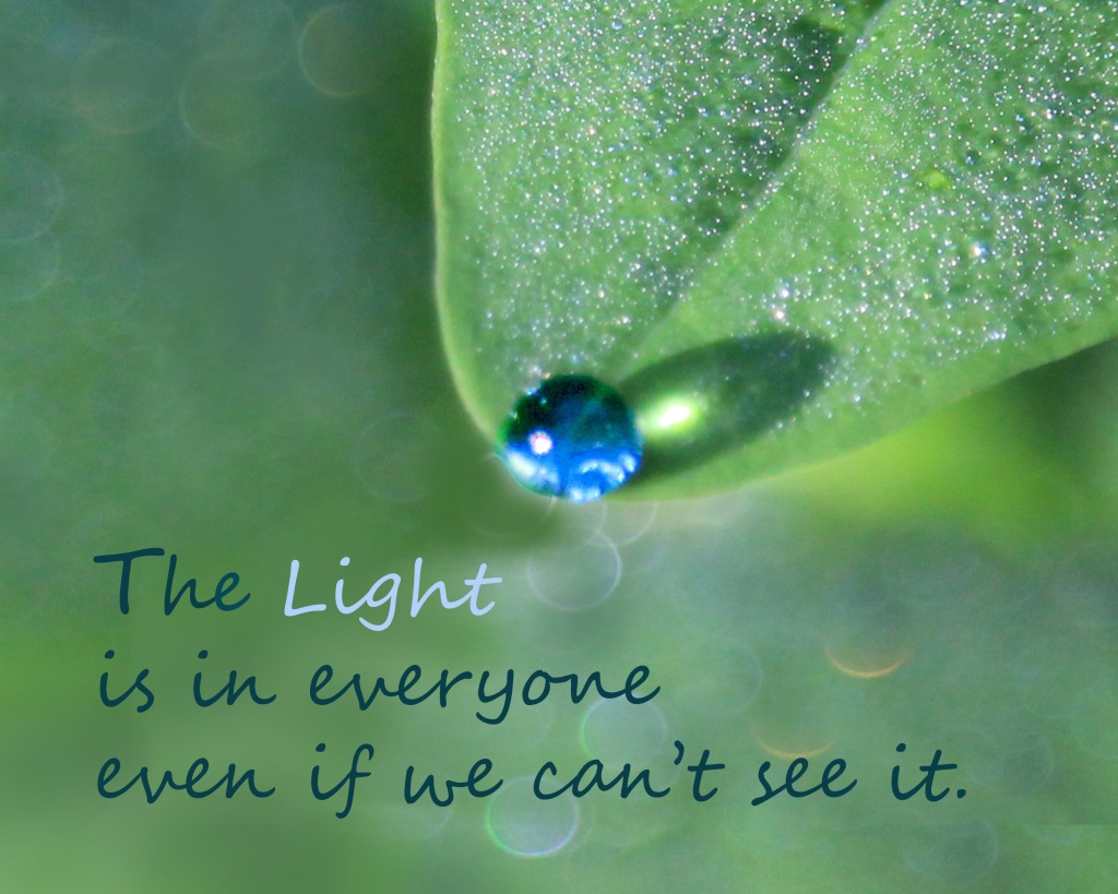 An inspirational quote about remembering that The Light is in everyone even if we can't see it.